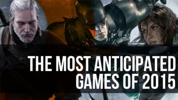 Top 10 best new upcoming video game releases in 2015